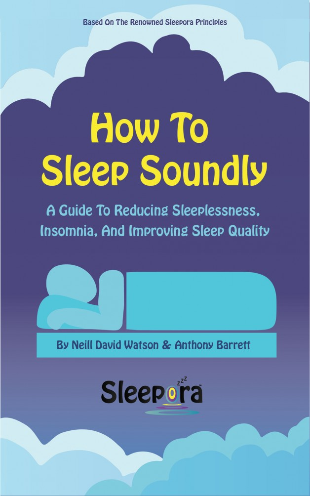 How To Sleep Soundly: A Guide To Reducing Sleeplessness, Insomnia And Improving Sleep Quality [Kindle Edition]